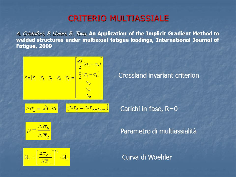 CRITERIO MULTIASSIALE A. Cristofori, P. Livieri, R. Tovo, A. Cristofori, P. Livieri, R. Tovo, An Application of the Implicit Gradient Method to welded