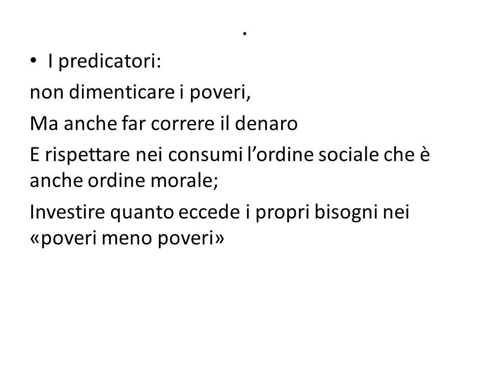 . I predicatori: non dimenticare i poveri, Ma anche far correre il denaro E rispettare nei consumi lordine sociale che è anche ordine morale; Investire quanto eccede i propri bisogni nei «poveri meno poveri»