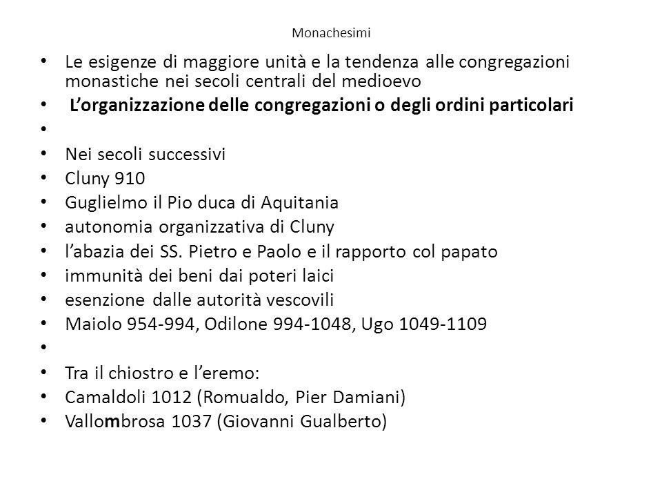 Monachesimi Le esigenze di maggiore unità e la tendenza alle congregazioni monastiche nei secoli centrali del medioevo Lorganizzazione delle congregaz