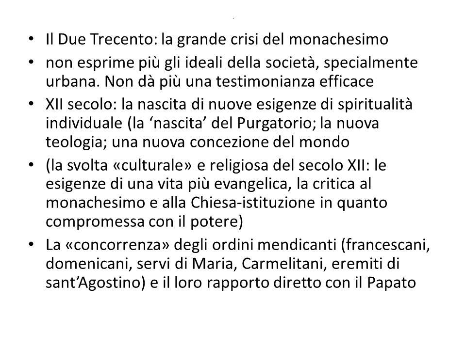 . Il Due Trecento: la grande crisi del monachesimo non esprime più gli ideali della società, specialmente urbana. Non dà più una testimonianza efficac