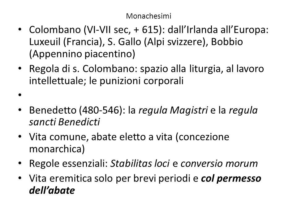 Monachesimi Colombano (VI-VII sec, + 615): dallIrlanda allEuropa: Luxeuil (Francia), S. Gallo (Alpi svizzere), Bobbio (Appennino piacentino) Regola di
