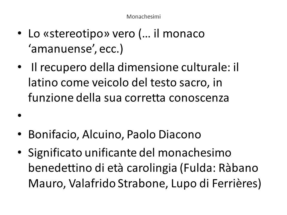 Monachesimi Lo «stereotipo» vero (… il monaco amanuense, ecc.) Il recupero della dimensione culturale: il latino come veicolo del testo sacro, in funz