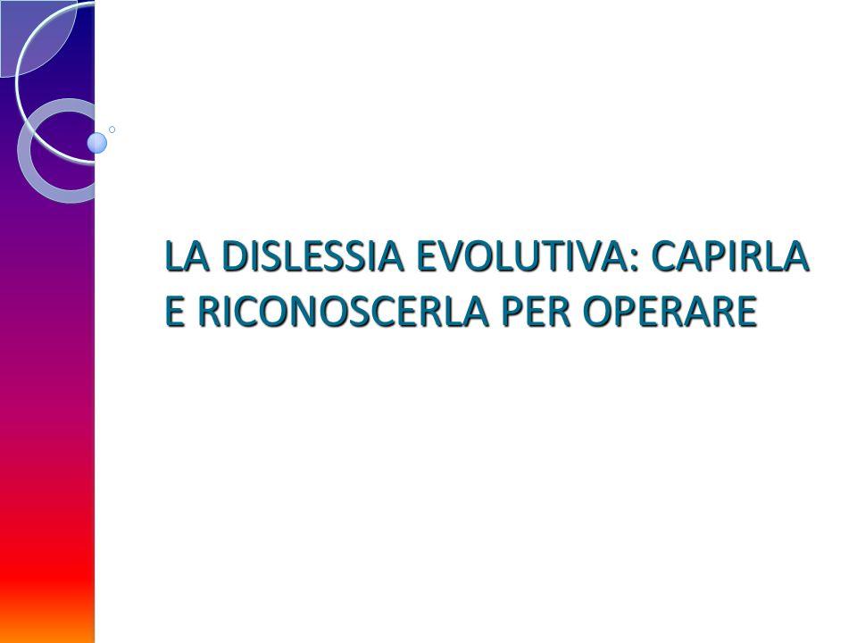 LA DISLESSIA EVOLUTIVA: CAPIRLA E RICONOSCERLA PER OPERARE
