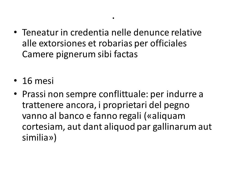. Teneatur in credentia nelle denunce relative alle extorsiones et robarias per officiales Camere pignerum sibi factas 16 mesi Prassi non sempre confl