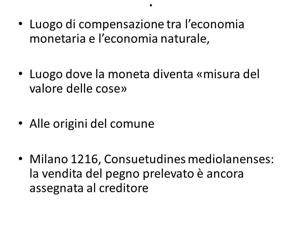 . Luogo di compensazione tra leconomia monetaria e leconomia naturale, Luogo dove la moneta diventa «misura del valore delle cose» Alle origini del co