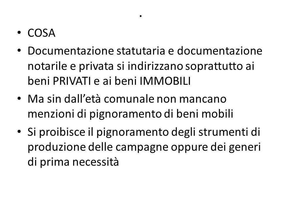 . COSA Documentazione statutaria e documentazione notarile e privata si indirizzano soprattutto ai beni PRIVATI e ai beni IMMOBILI Ma sin dalletà comu