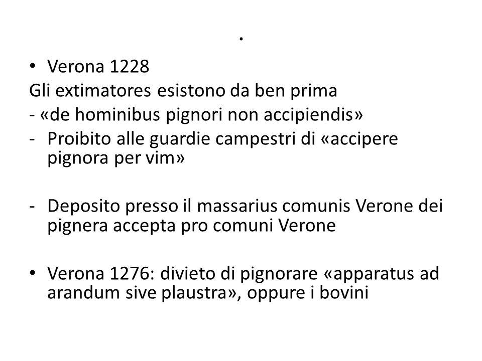 . Verona 1228 Gli extimatores esistono da ben prima - «de hominibus pignori non accipiendis» -Proibito alle guardie campestri di «accipere pignora per