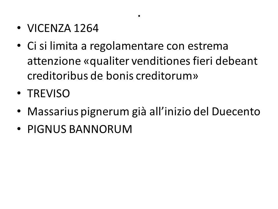 . VICENZA 1264 Ci si limita a regolamentare con estrema attenzione «qualiter venditiones fieri debeant creditoribus de bonis creditorum» TREVISO Massa