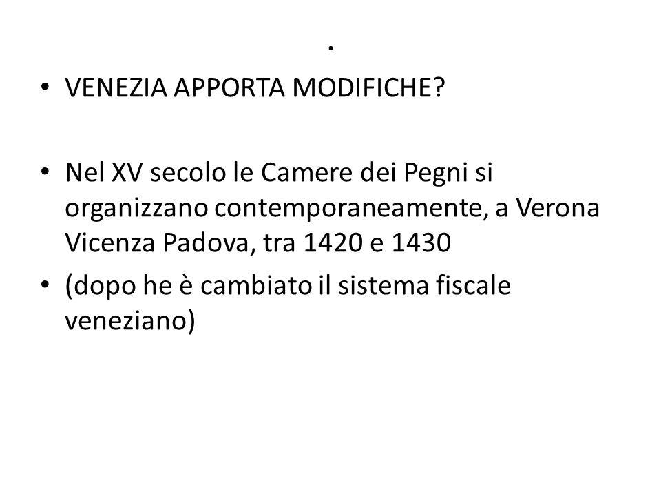 . VENEZIA APPORTA MODIFICHE? Nel XV secolo le Camere dei Pegni si organizzano contemporaneamente, a Verona Vicenza Padova, tra 1420 e 1430 (dopo he è