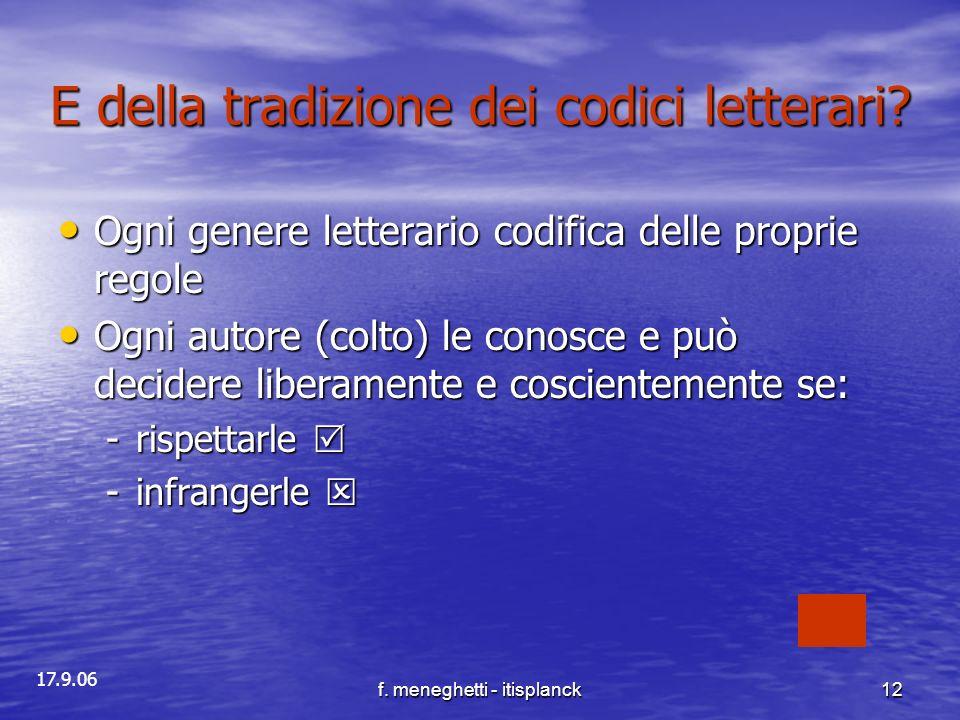 17.9.06 f. meneghetti - itisplanck12 E della tradizione dei codici letterari? Ogni genere letterario codifica delle proprie regole Ogni genere lettera