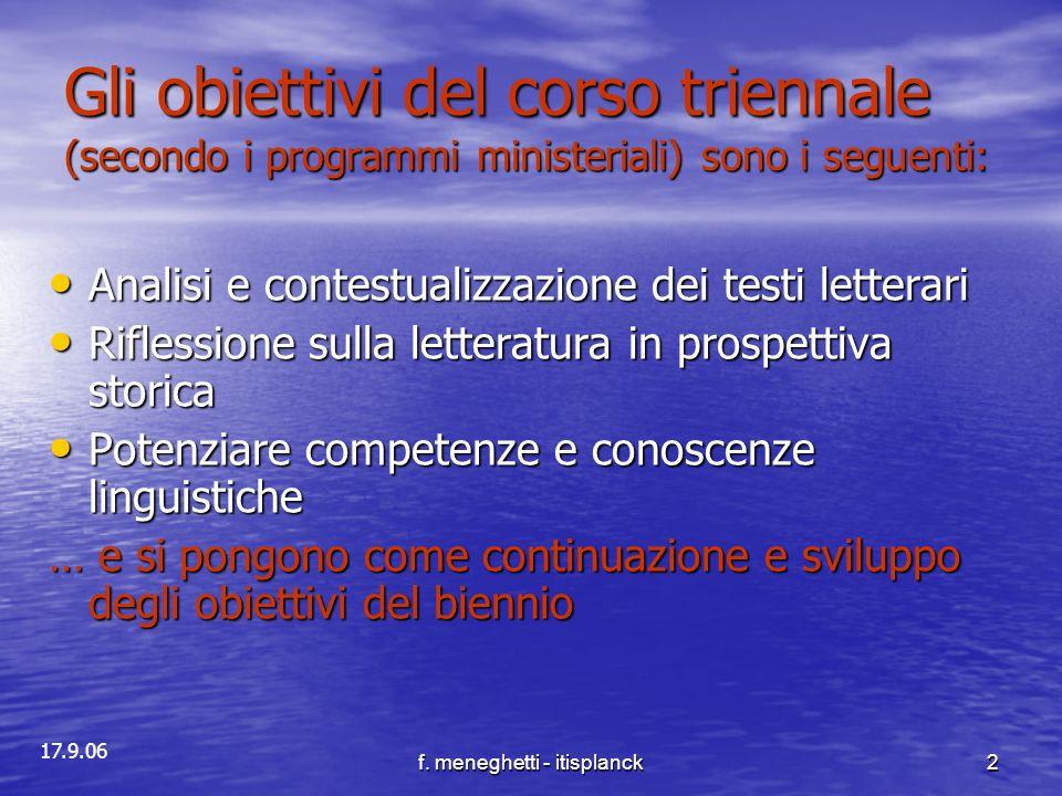17.9.06 f. meneghetti - itisplanck2 Gli obiettivi del corso triennale (secondo i programmi ministeriali) sono i seguenti: Analisi e contestualizzazion