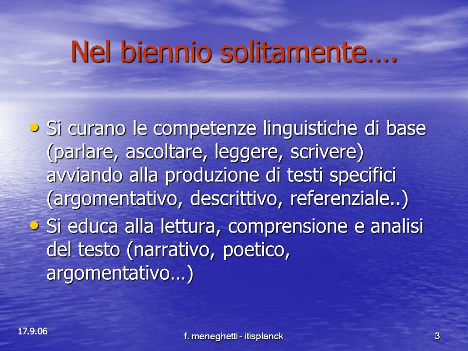 17.9.06 f. meneghetti - itisplanck3 Nel biennio solitamente…. Si curano le competenze linguistiche di base (parlare, ascoltare, leggere, scrivere) avv