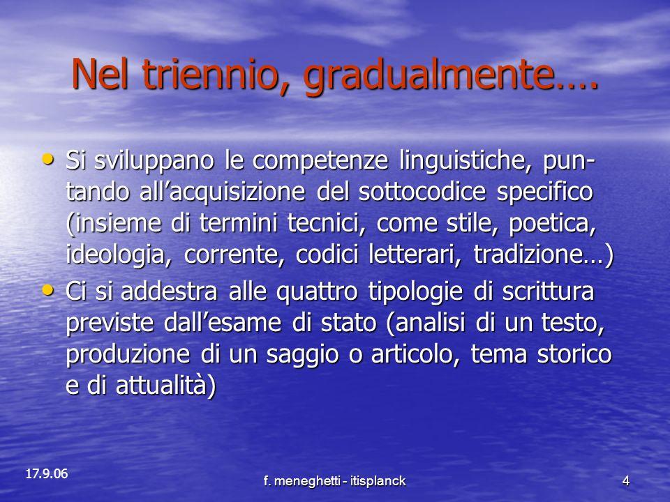 17.9.06 f. meneghetti - itisplanck4 Nel triennio, gradualmente…. Si sviluppano le competenze linguistiche, pun- tando allacquisizione del sottocodice