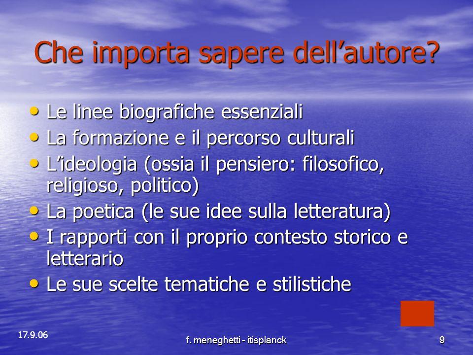 17.9.06 f. meneghetti - itisplanck9 Che importa sapere dellautore? Le linee biografiche essenziali Le linee biografiche essenziali La formazione e il