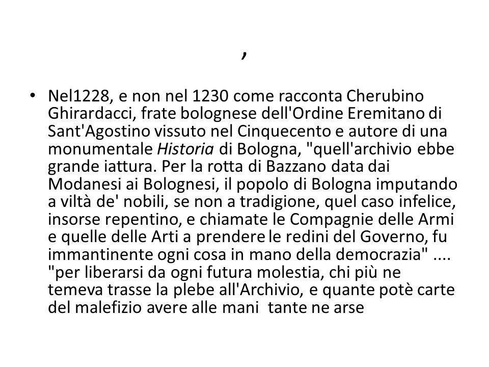 , Nel1228, e non nel 1230 come racconta Cherubino Ghirardacci, frate bolognese dell Ordine Eremitano di Sant Agostino vissuto nel Cinquecento e autore di una monumentale Historia di Bologna, quell archivio ebbe grande iattura.