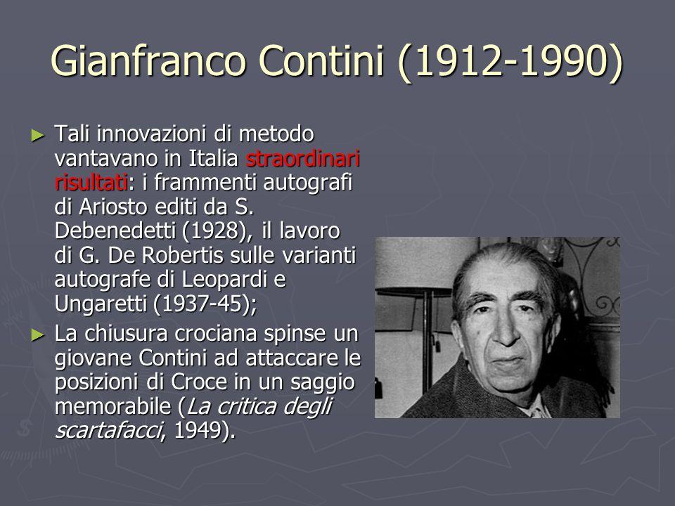 Gianfranco Contini (1912-1990) Tali innovazioni di metodo vantavano in Italia straordinari risultati: i frammenti autografi di Ariosto editi da S.