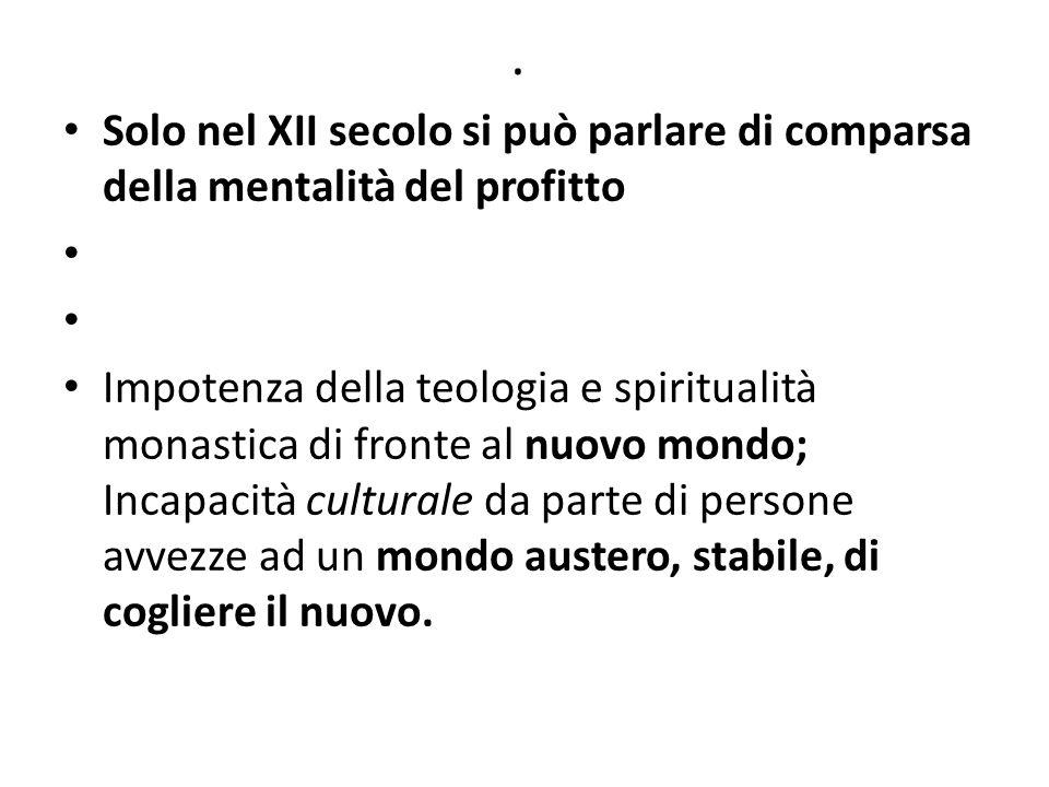 . Solo nel XII secolo si può parlare di comparsa della mentalità del profitto Impotenza della teologia e spiritualità monastica di fronte al nuovo mon