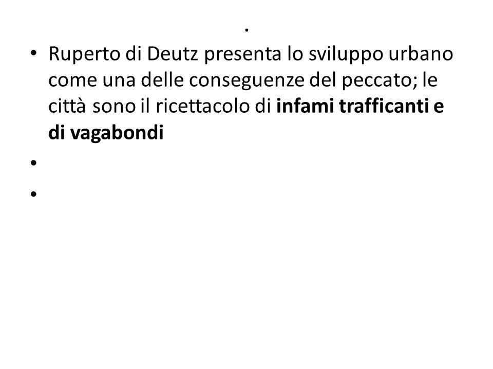 . Ruperto di Deutz presenta lo sviluppo urbano come una delle conseguenze del peccato; le città sono il ricettacolo di infami trafficanti e di vagabon