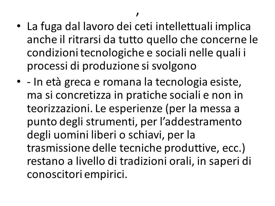 , La fuga dal lavoro dei ceti intellettuali implica anche il ritrarsi da tutto quello che concerne le condizioni tecnologiche e sociali nelle quali i