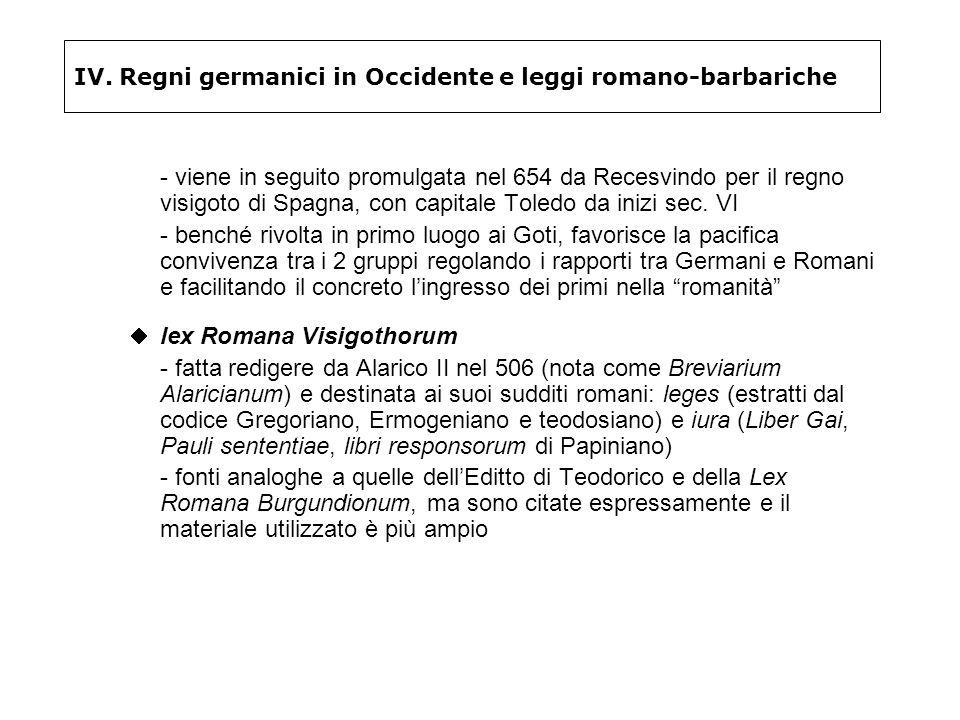 IV. Regni germanici in Occidente e leggi romano-barbariche - viene in seguito promulgata nel 654 da Recesvindo per il regno visigoto di Spagna, con ca