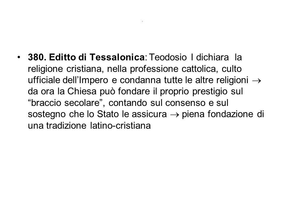 , 380. Editto di Tessalonica: Teodosio I dichiara la religione cristiana, nella professione cattolica, culto ufficiale dellImpero e condanna tutte le