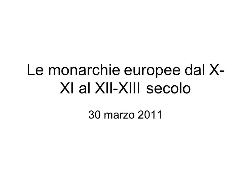 Le monarchie europee dal X- XI al XII-XIII secolo 30 marzo 2011