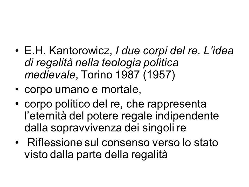 E.H. Kantorowicz, I due corpi del re. Lidea di regalità nella teologia politica medievale, Torino 1987 (1957) corpo umano e mortale, corpo politico de