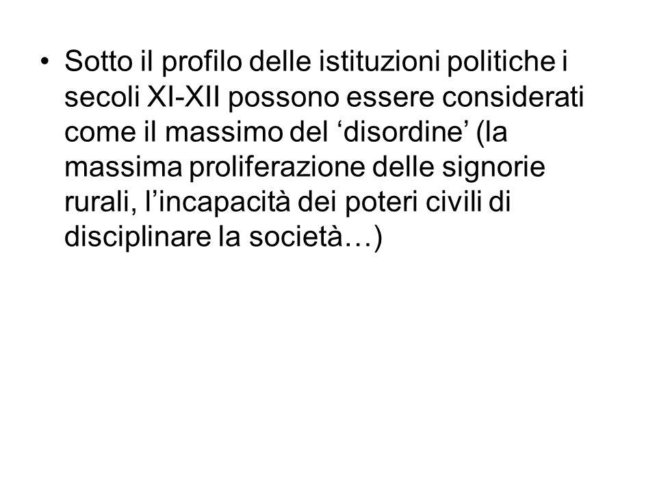 Sotto il profilo delle istituzioni politiche i secoli XI-XII possono essere considerati come il massimo del disordine (la massima proliferazione delle