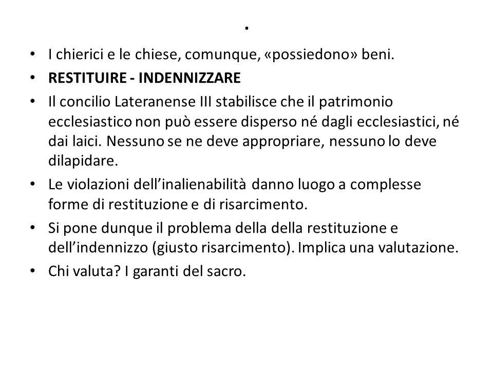 . I chierici e le chiese, comunque, «possiedono» beni. RESTITUIRE - INDENNIZZARE Il concilio Lateranense III stabilisce che il patrimonio ecclesiastic