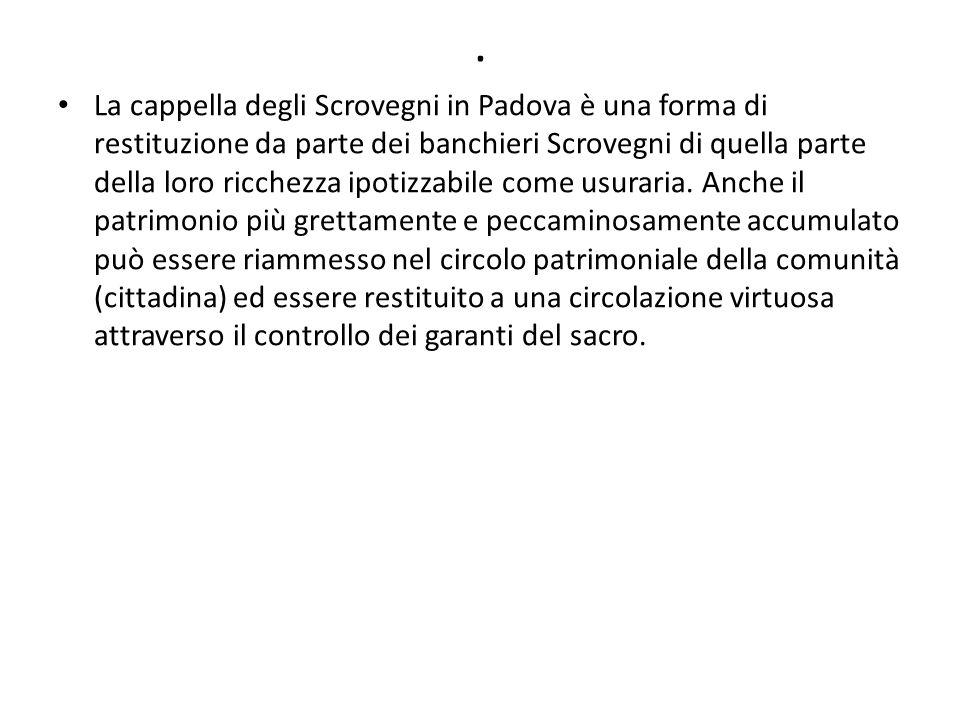 . La cappella degli Scrovegni in Padova è una forma di restituzione da parte dei banchieri Scrovegni di quella parte della loro ricchezza ipotizzabile
