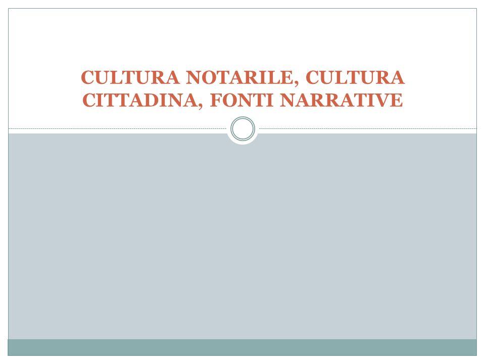 CULTURA NOTARILE, CULTURA CITTADINA, FONTI NARRATIVE