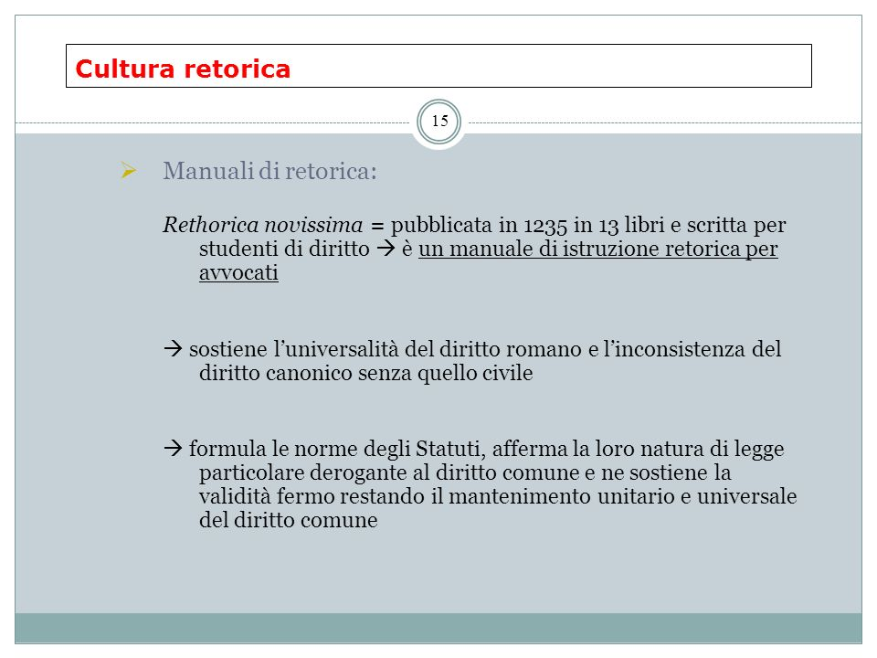 Cultura retorica 15 Manuali di retorica: Rethorica novissima = pubblicata in 1235 in 13 libri e scritta per studenti di diritto è un manuale di istruz