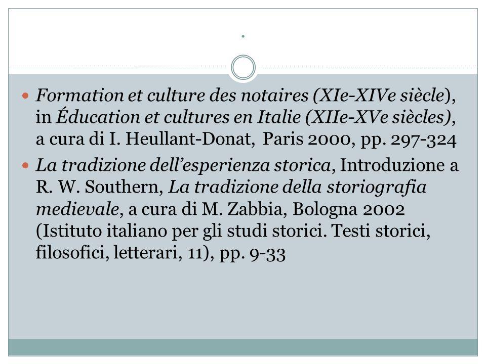 . Formation et culture des notaires (XIe-XIVe siècle), in Éducation et cultures en Italie (XIIe-XVe siècles), a cura di I. Heullant-Donat, Paris 2000,