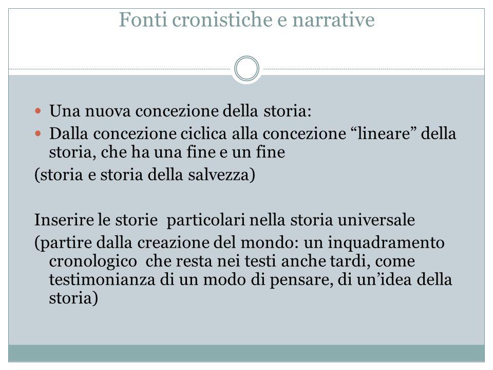 Fonti cronistiche e narrative Una nuova concezione della storia: Dalla concezione ciclica alla concezione lineare della storia, che ha una fine e un f