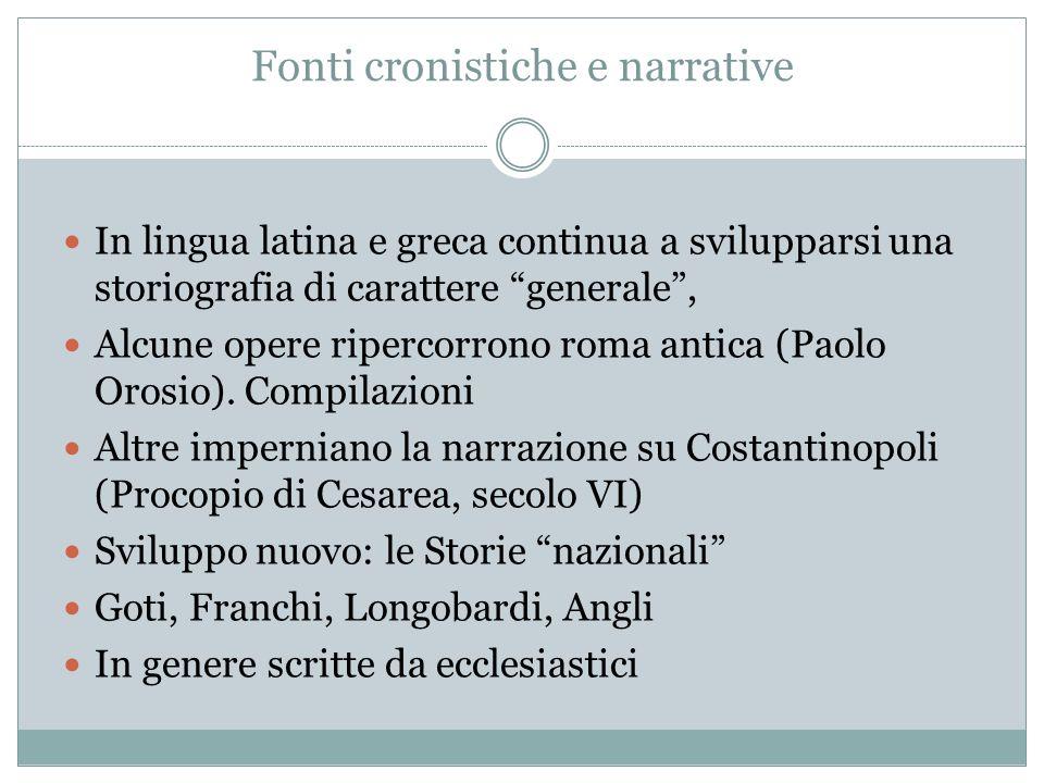 Fonti cronistiche e narrative In lingua latina e greca continua a svilupparsi una storiografia di carattere generale, Alcune opere ripercorrono roma antica (Paolo Orosio).