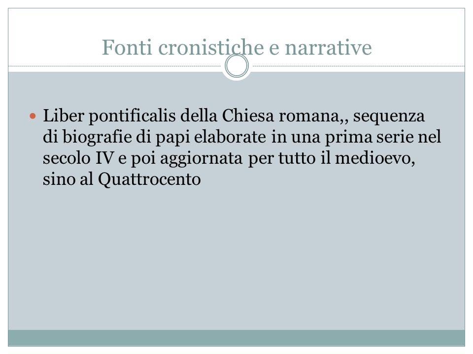 Fonti cronistiche e narrative Liber pontificalis della Chiesa romana,, sequenza di biografie di papi elaborate in una prima serie nel secolo IV e poi