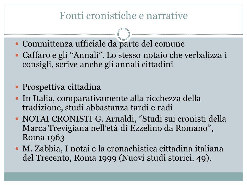 Fonti cronistiche e narrative Committenza ufficiale da parte del comune Caffaro e gli Annali. Lo stesso notaio che verbalizza i consigli, scrive anche