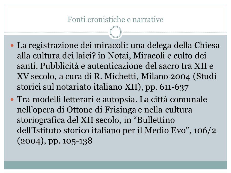 Fonti cronistiche e narrative La registrazione dei miracoli: una delega della Chiesa alla cultura dei laici.