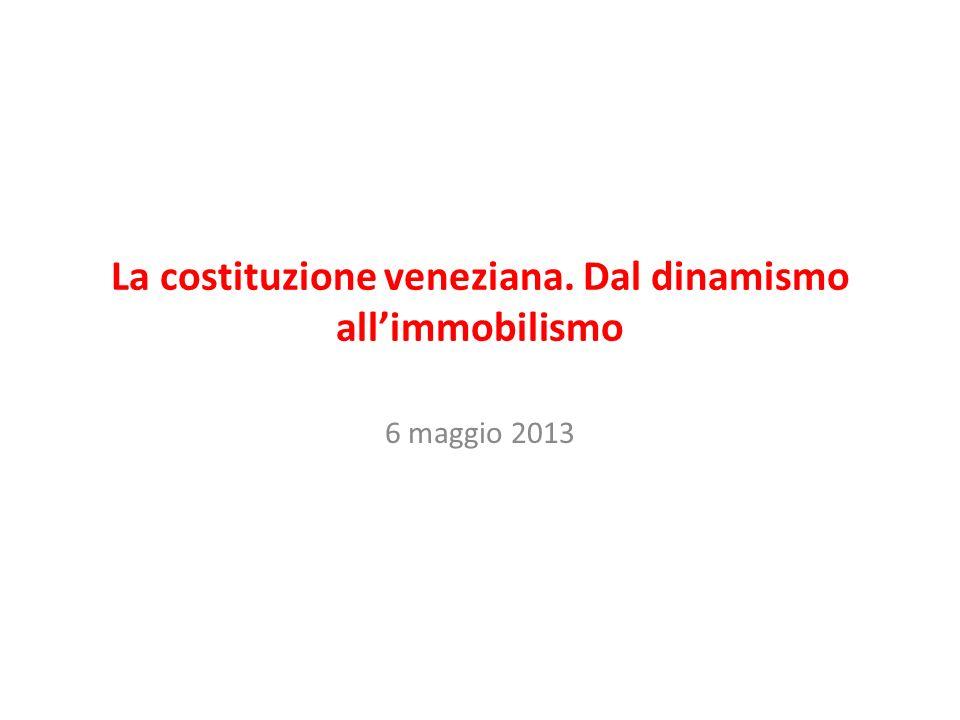 La costituzione veneziana. Dal dinamismo allimmobilismo 6 maggio 2013