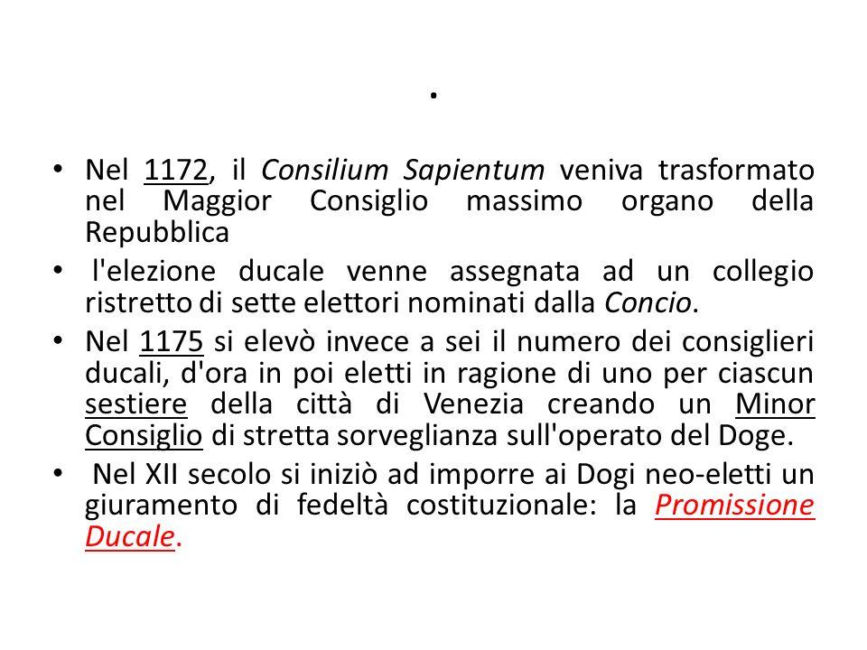 . Nel 1172, il Consilium Sapientum veniva trasformato nel Maggior Consiglio massimo organo della Repubblica l'elezione ducale venne assegnata ad un co