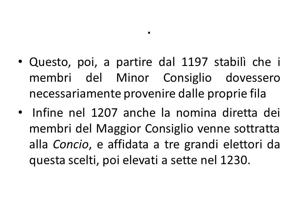 . Questo, poi, a partire dal 1197 stabilì che i membri del Minor Consiglio dovessero necessariamente provenire dalle proprie fila Infine nel 1207 anch