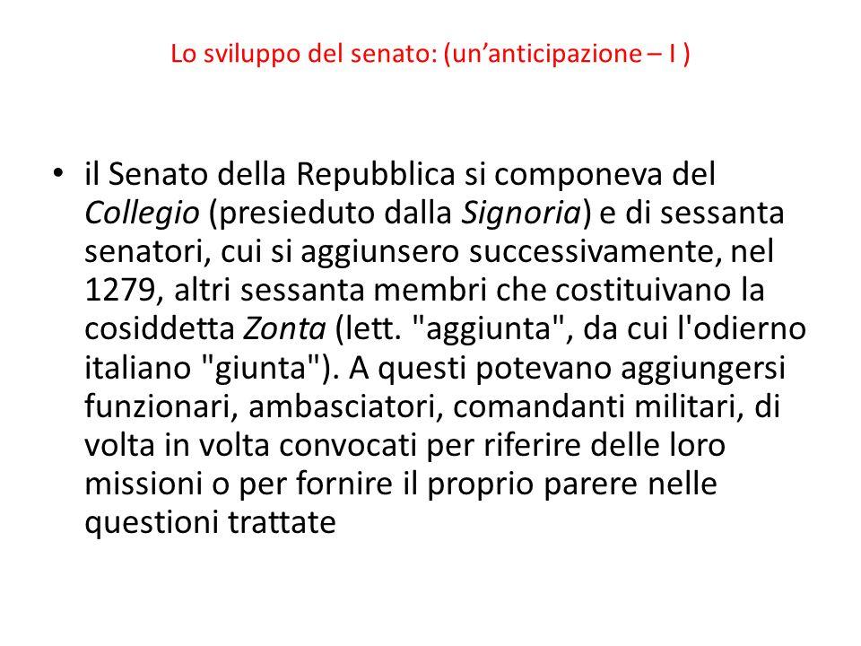 Lo sviluppo del senato: (unanticipazione – I ) il Senato della Repubblica si componeva del Collegio (presieduto dalla Signoria) e di sessanta senatori