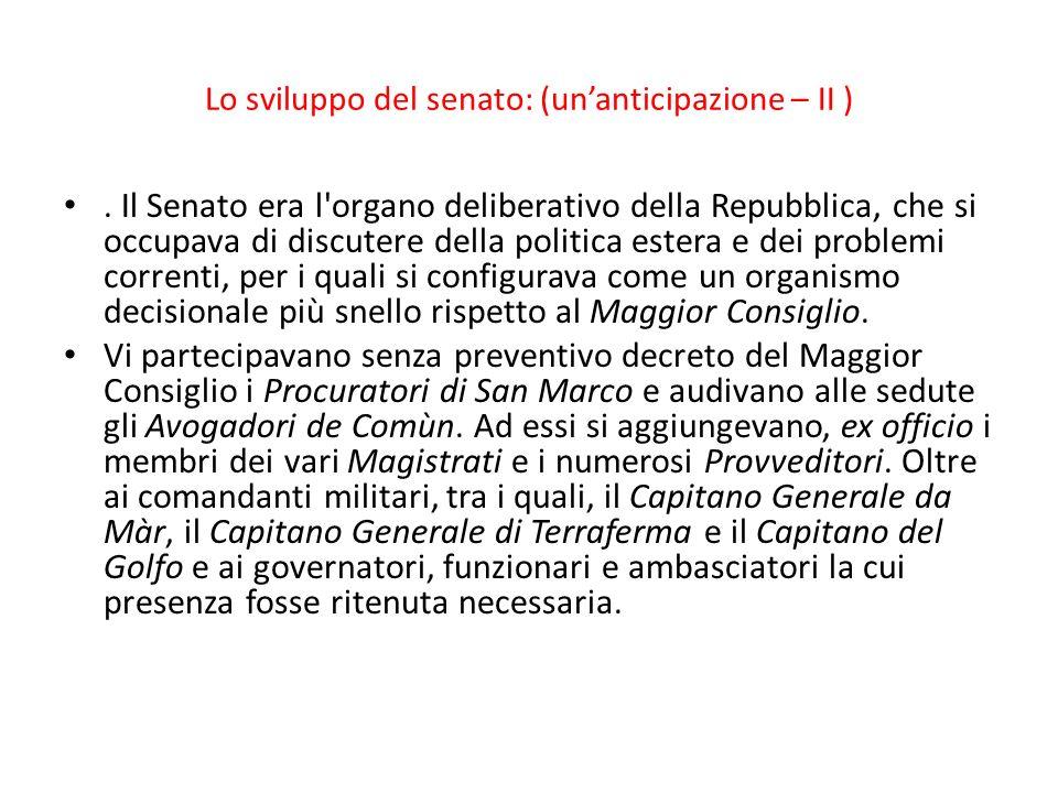 Lo sviluppo del senato: (unanticipazione – II ). Il Senato era l'organo deliberativo della Repubblica, che si occupava di discutere della politica est