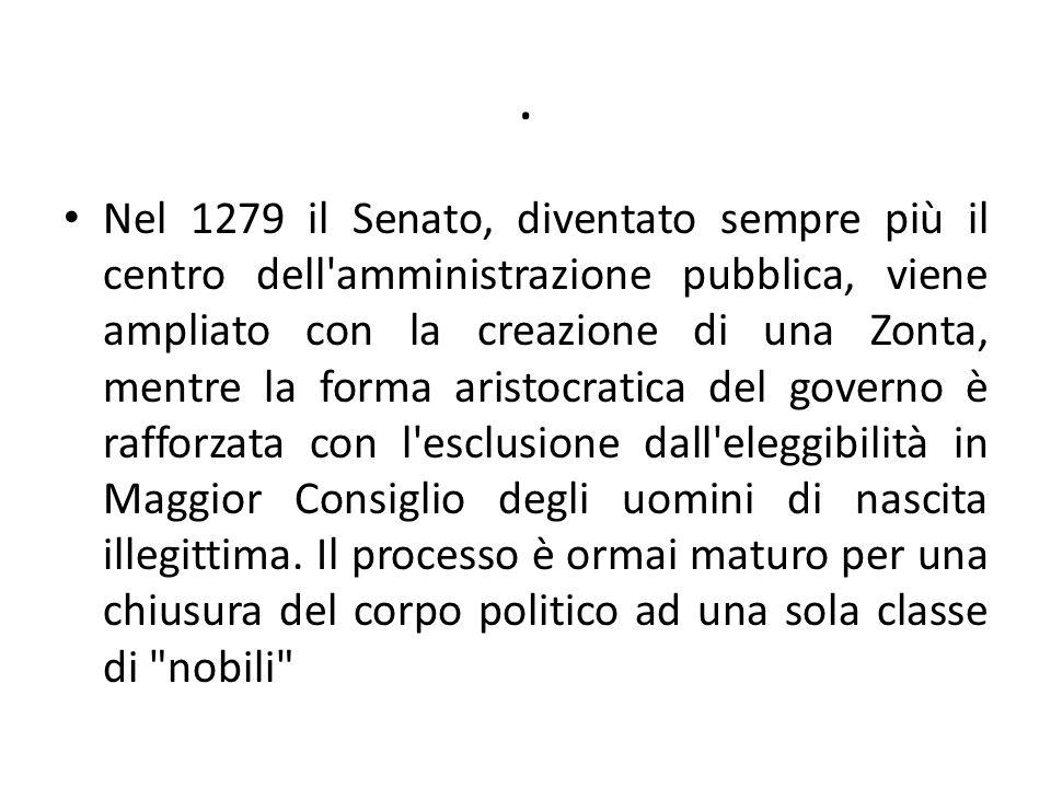 . Nel 1279 il Senato, diventato sempre più il centro dell'amministrazione pubblica, viene ampliato con la creazione di una Zonta, mentre la forma aris