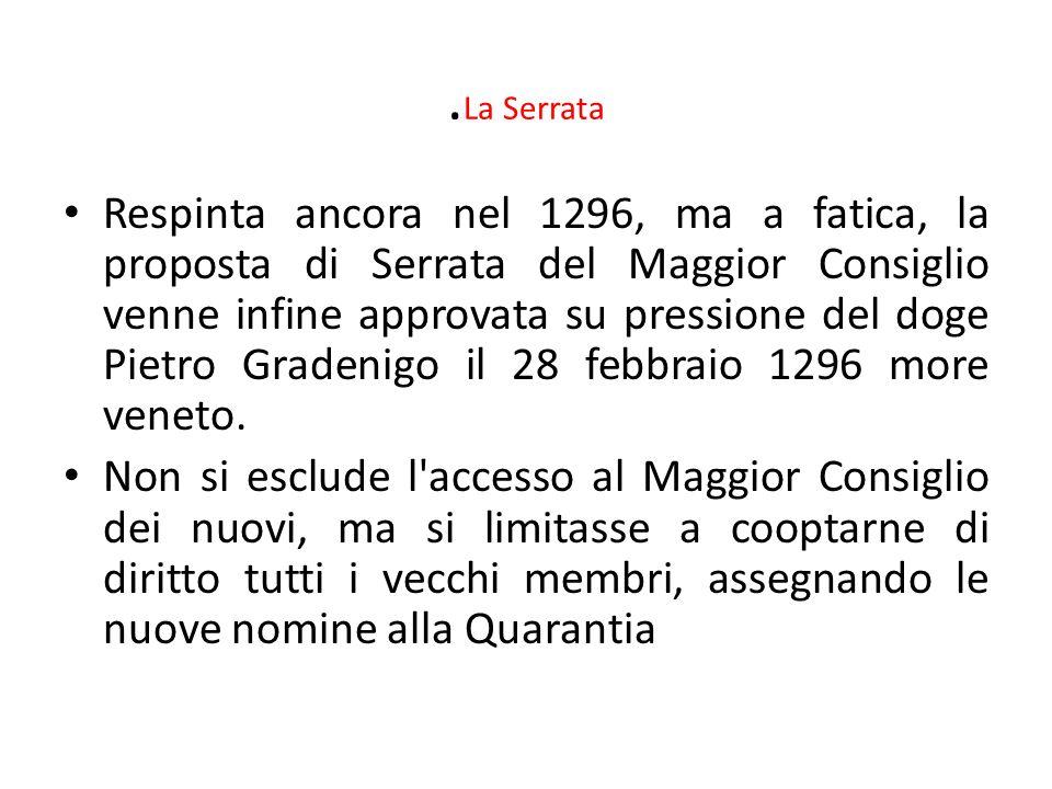 . La Serrata Respinta ancora nel 1296, ma a fatica, la proposta di Serrata del Maggior Consiglio venne infine approvata su pressione del doge Pietro G