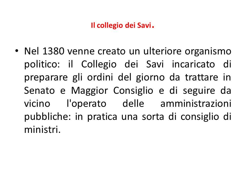 Il collegio dei Savi. Nel 1380 venne creato un ulteriore organismo politico: il Collegio dei Savi incaricato di preparare gli ordini del giorno da tra