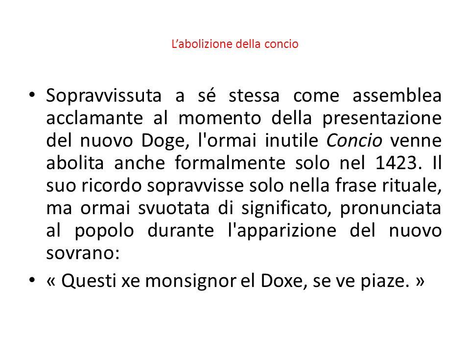 Labolizione della concio Sopravvissuta a sé stessa come assemblea acclamante al momento della presentazione del nuovo Doge, l'ormai inutile Concio ven