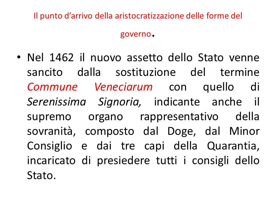 Il punto darrivo della aristocratizzazione delle forme del governo. Nel 1462 il nuovo assetto dello Stato venne sancito dalla sostituzione del termine