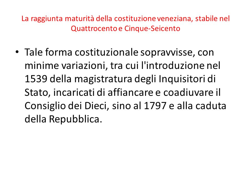 La raggiunta maturità della costituzione veneziana, stabile nel Quattrocento e Cinque-Seicento Tale forma costituzionale sopravvisse, con minime varia