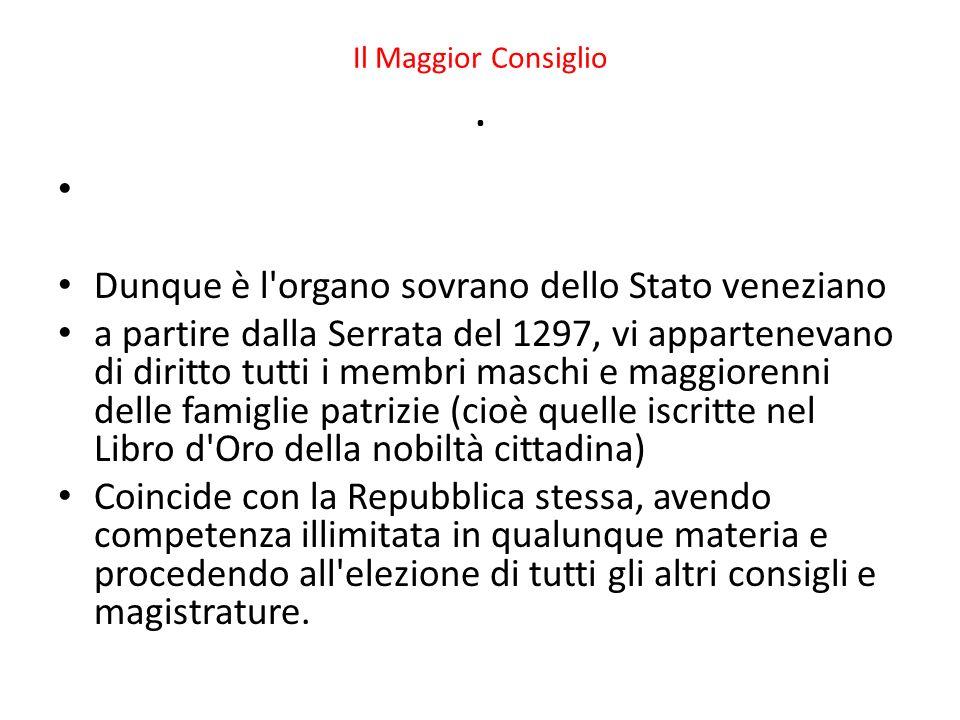 Il Maggior Consiglio. Dunque è l'organo sovrano dello Stato veneziano a partire dalla Serrata del 1297, vi appartenevano di diritto tutti i membri mas